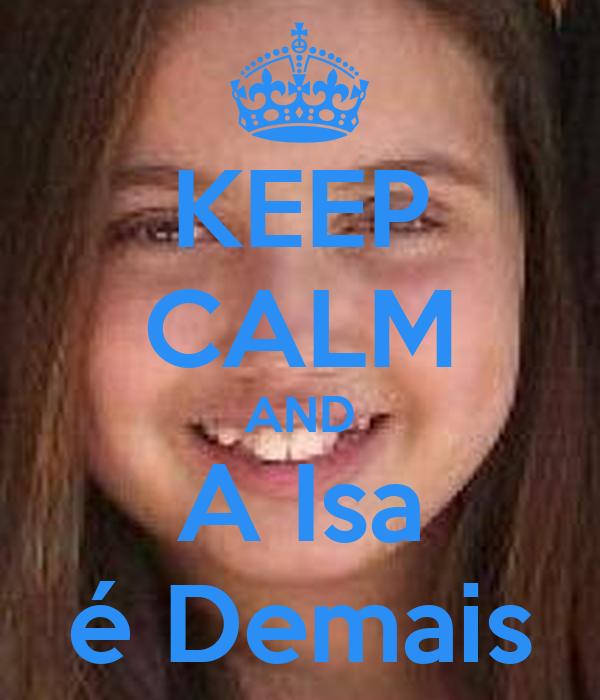 KEEP CALM AND A Isa é Demais