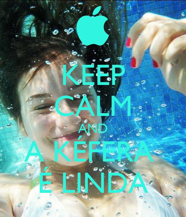 KEEP CALM AND A KÉFERA  É LINDA
