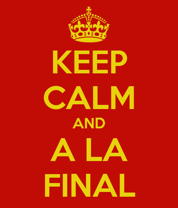 KEEP CALM AND A LA FINAL