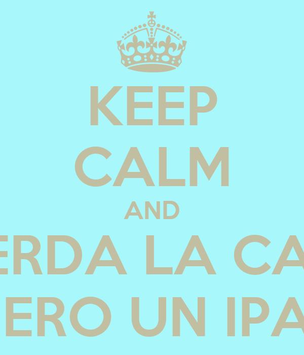 KEEP CALM AND A LA MIERDA LA CALMA YO QUIERO UN IPAD 5