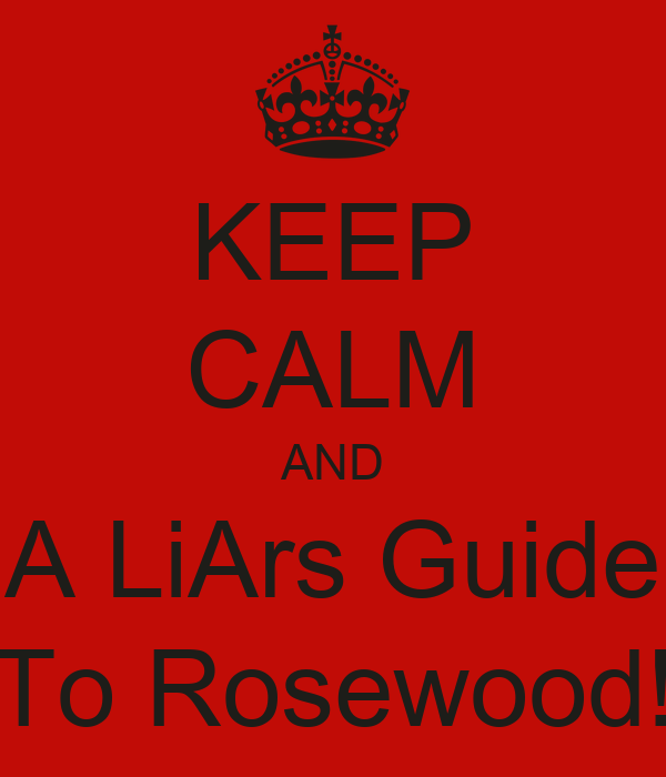 KEEP CALM AND A LiArs Guide To Rosewood!