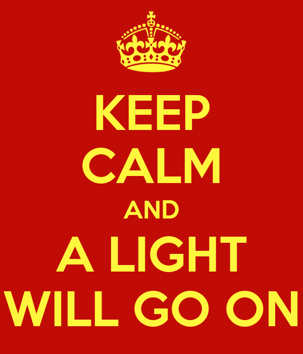 KEEP CALM AND A LIGHT WILL GO ON