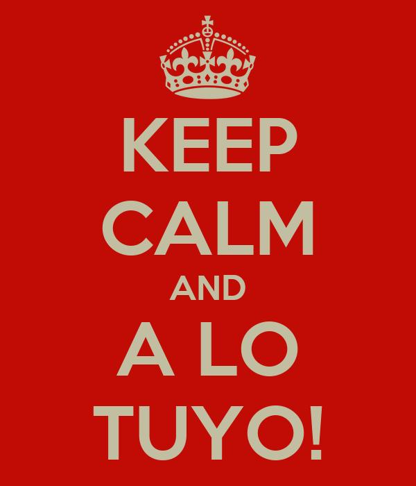 KEEP CALM AND A LO TUYO!
