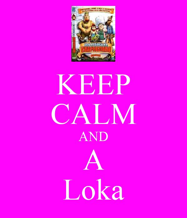 KEEP CALM AND A Loka