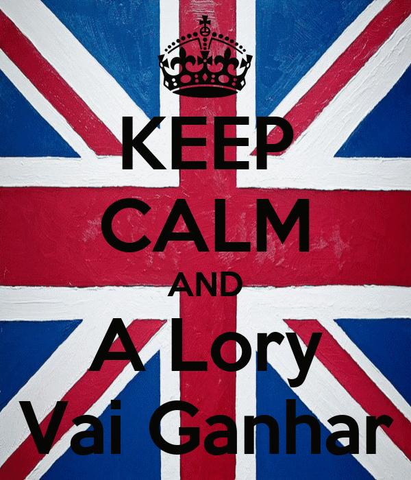 KEEP CALM AND A Lory Vai Ganhar