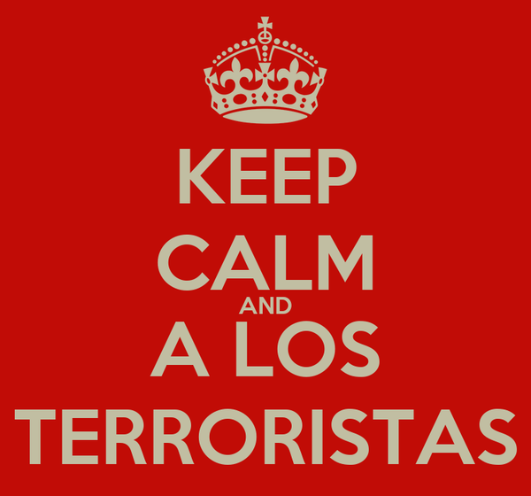 KEEP CALM AND A LOS TERRORISTAS