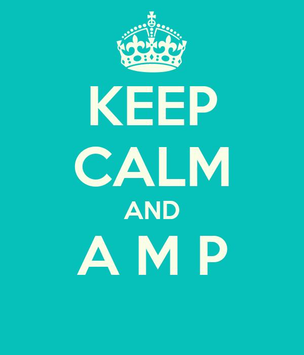 KEEP CALM AND A M P