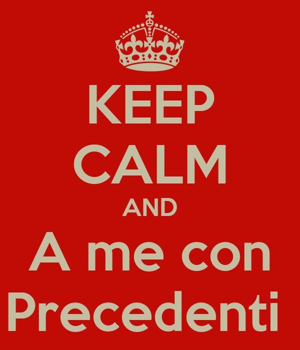 KEEP CALM AND A me con Precedenti