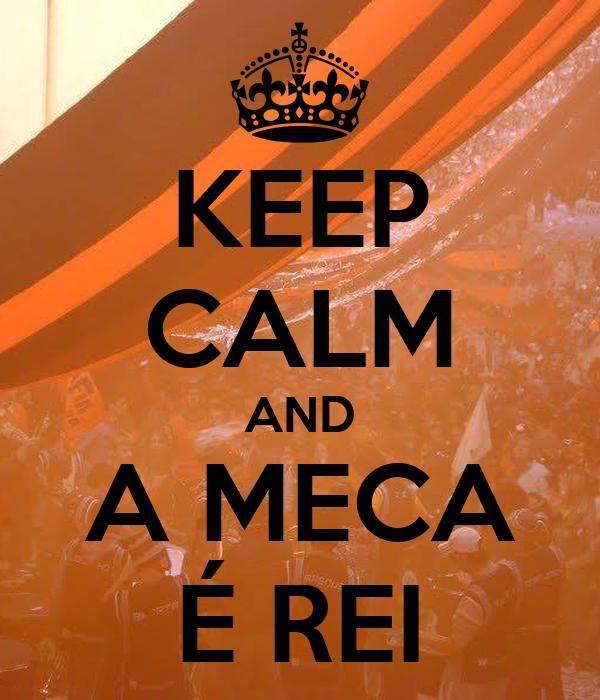 KEEP CALM AND A MECA É REI