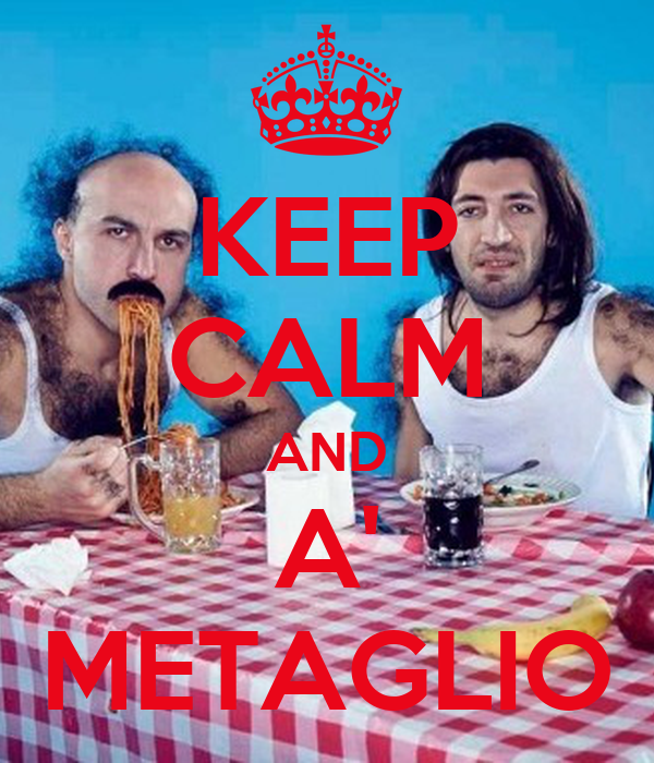 KEEP CALM AND A' METAGLIO