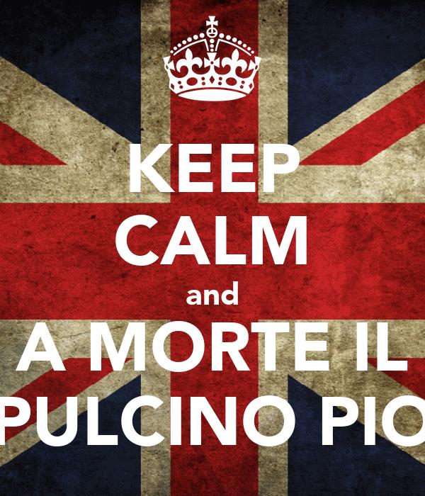 KEEP CALM and A MORTE IL PULCINO PIO