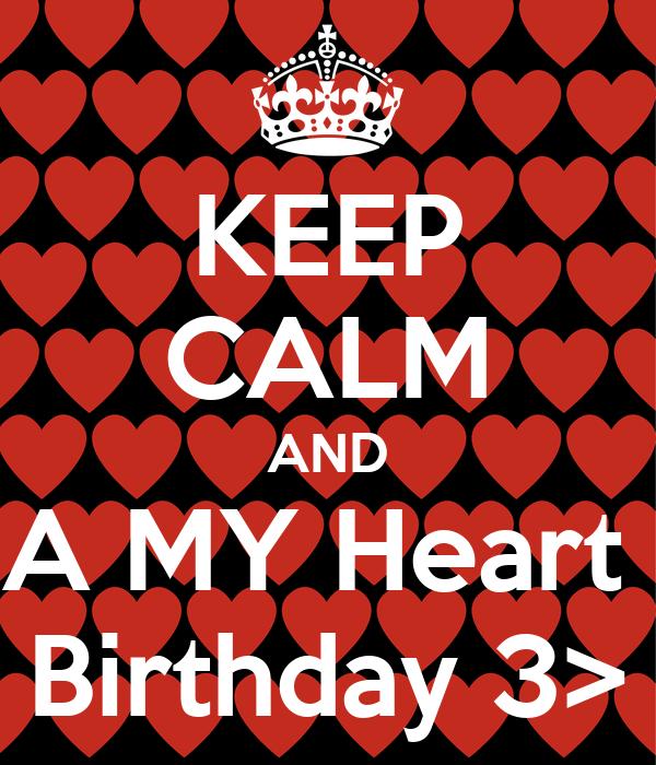 KEEP CALM AND A MY Heart  Birthday 3>