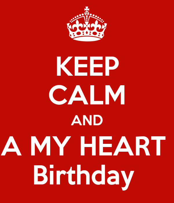 KEEP CALM AND A MY HEART  Birthday
