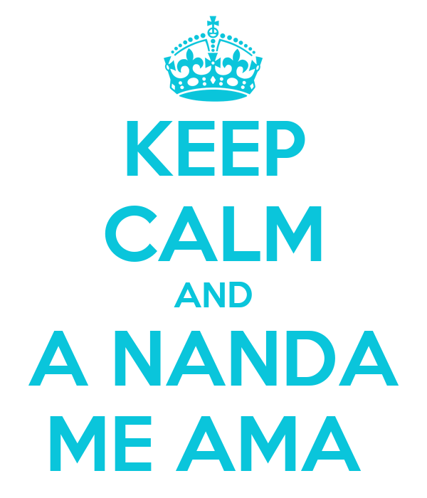 KEEP CALM AND A NANDA ME AMA