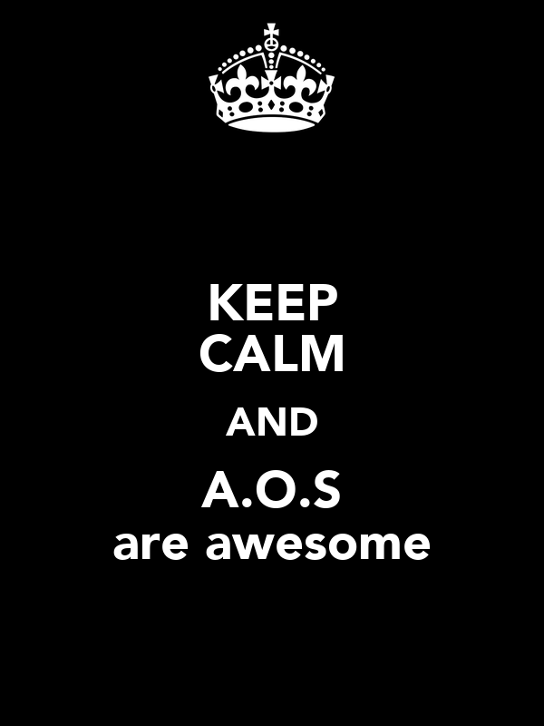 KEEP CALM AND A.O.S are awesome
