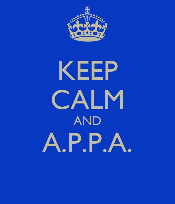 KEEP CALM AND A.P.P.A.