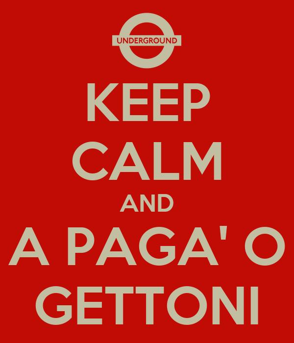 KEEP CALM AND A PAGA' O GETTONI
