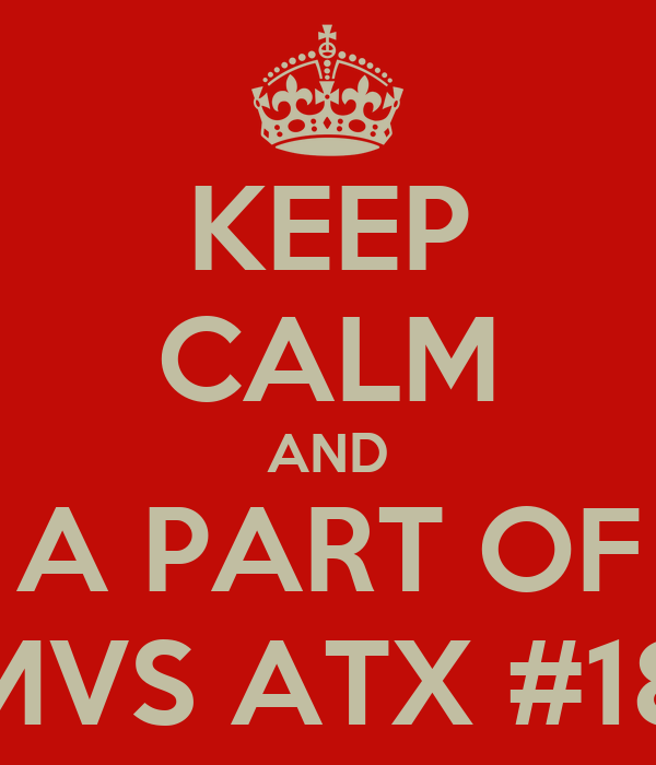 KEEP CALM AND A PART OF MVS ATX #18