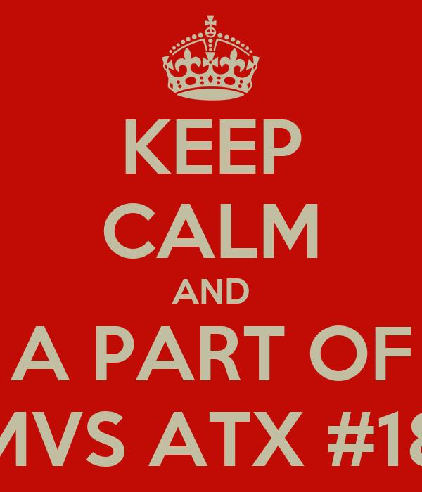 KEEP CALM AND A PART OF MVS ATX #18