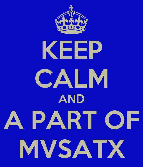 KEEP CALM AND A PART OF MVSATX