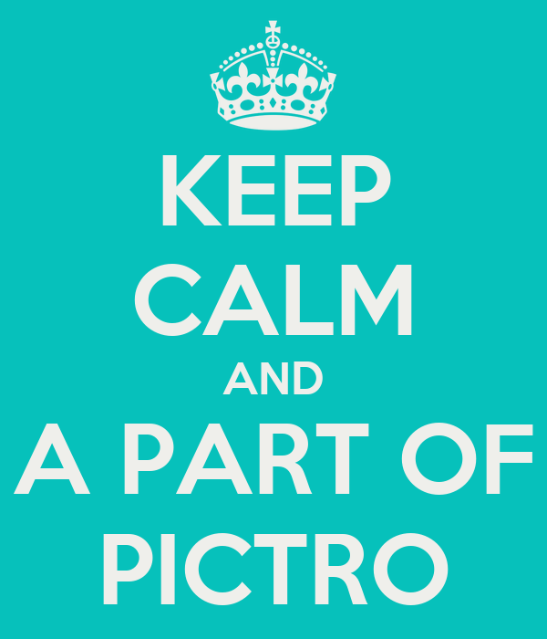 KEEP CALM AND A PART OF PICTRO