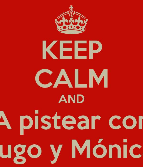 KEEP CALM AND A pistear con Hugo y Mónica