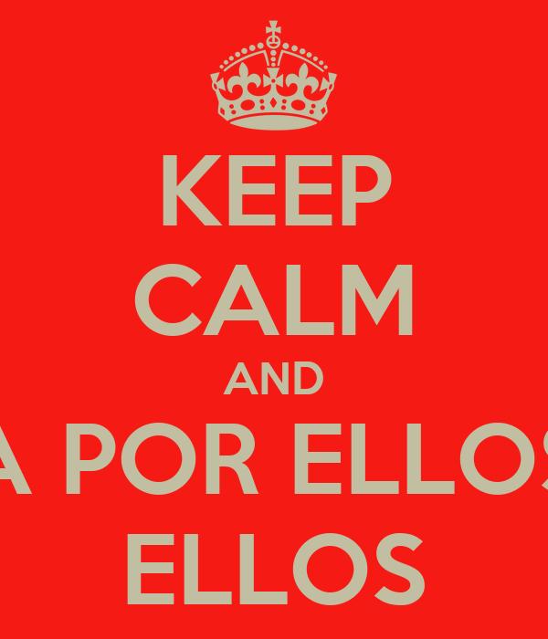 KEEP CALM AND A POR ELLOS ELLOS