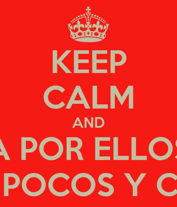 KEEP CALM AND A POR ELLOS QUE SON POCOS Y COBARDES
