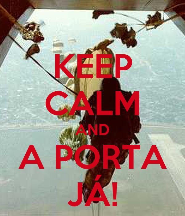 KEEP CALM AND A PORTA JÁ!