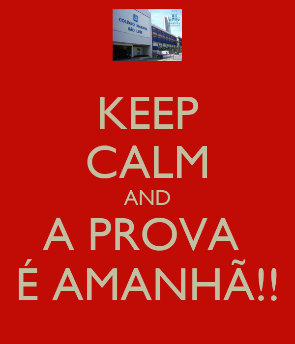 KEEP CALM AND A PROVA  É AMANHÃ!!