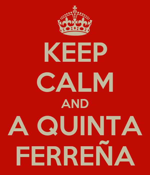 KEEP CALM AND A QUINTA FERREÑA