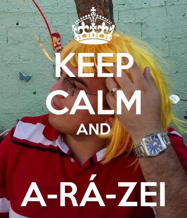 KEEP CALM AND  A-RÁ-ZEI