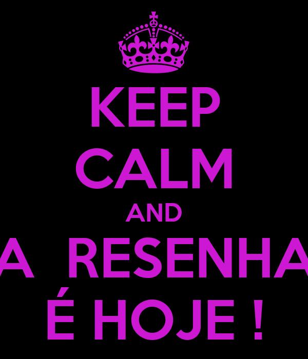 KEEP CALM AND A  RESENHA É HOJE !