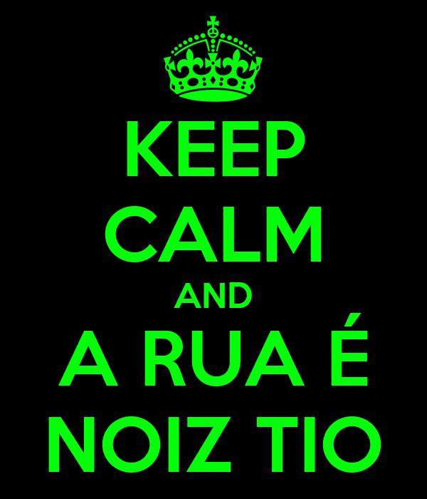 KEEP CALM AND A RUA É NOIZ TIO