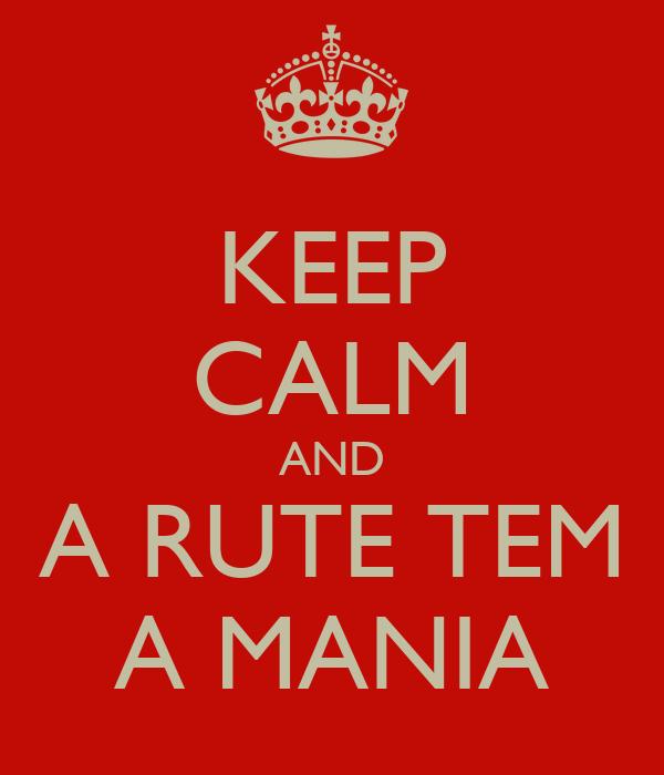 KEEP CALM AND A RUTE TEM A MANIA
