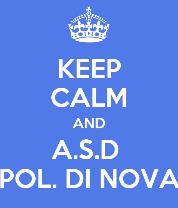 KEEP CALM AND A.S.D  POL. DI NOVA