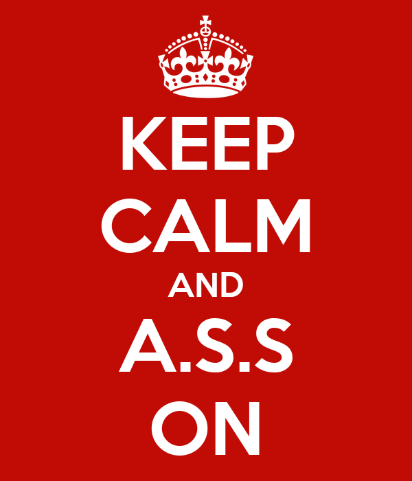 KEEP CALM AND A.S.S ON