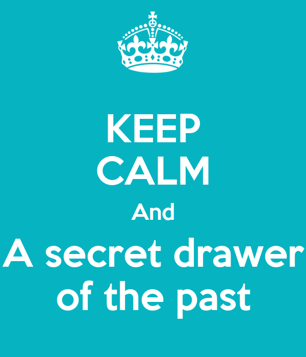 KEEP CALM And A secret drawer of the past