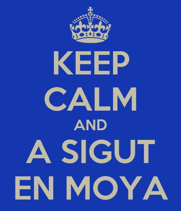 KEEP CALM AND A SIGUT EN MOYA