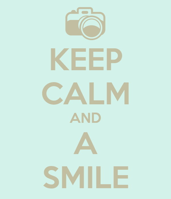 KEEP CALM AND A SMILE