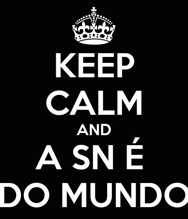 KEEP CALM AND A SN É  DO MUNDO
