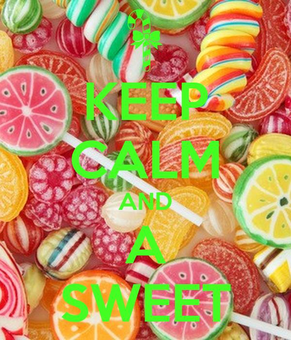KEEP CALM AND A SWEET
