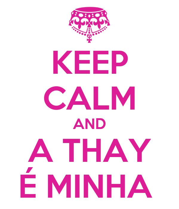 KEEP CALM AND A THAY É MINHA