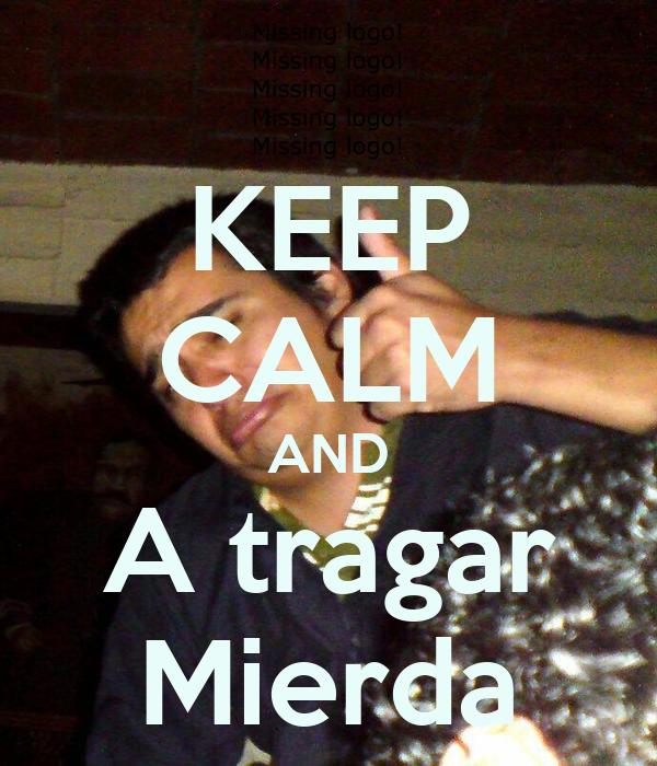 KEEP CALM AND A tragar Mierda