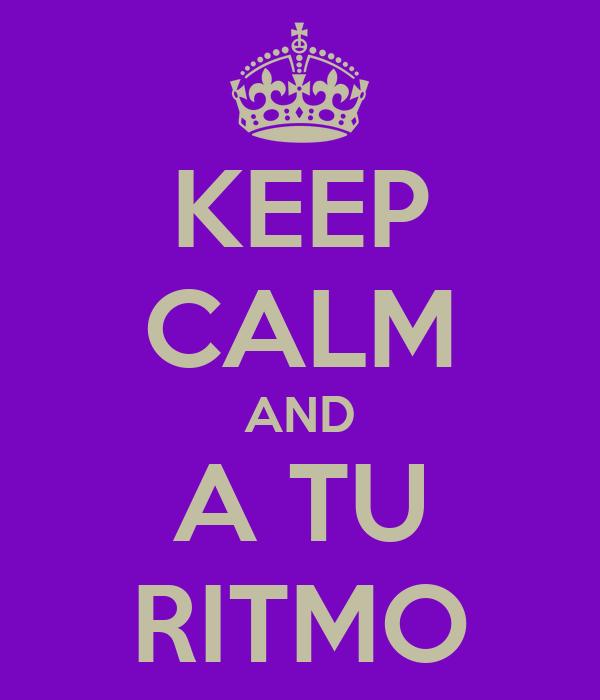 KEEP CALM AND A TU RITMO