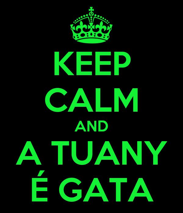 KEEP CALM AND A TUANY É GATA