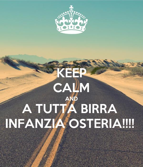 KEEP CALM AND A TUTTA BIRRA  INFANZIA OSTERIA!!!!