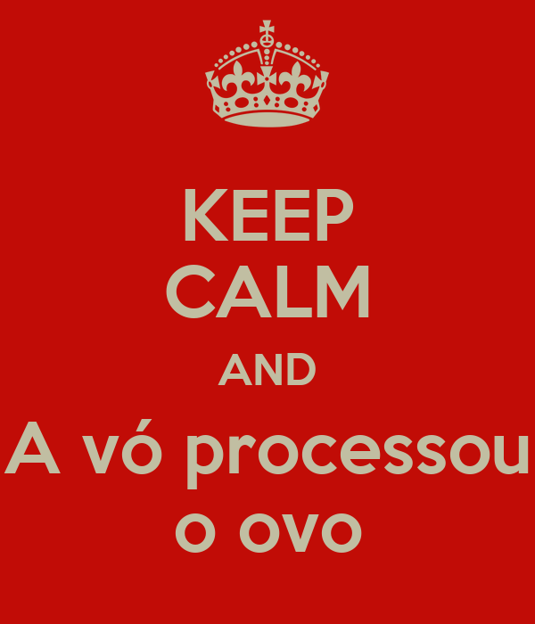 KEEP CALM AND A vó processou o ovo