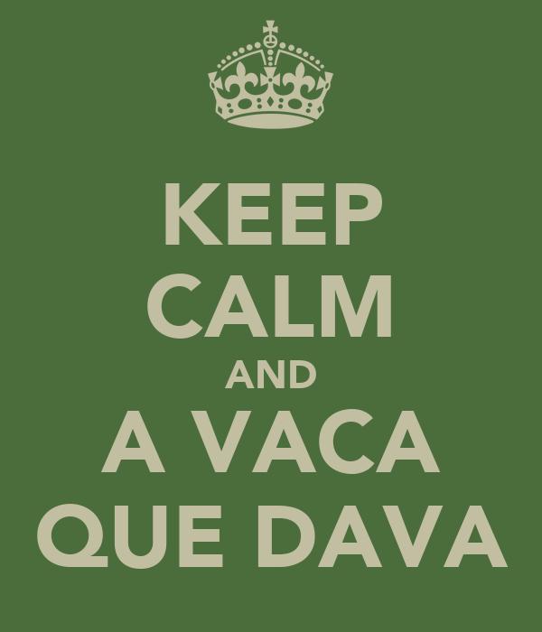 KEEP CALM AND A VACA QUE DAVA
