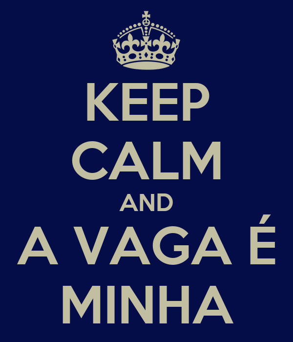 KEEP CALM AND A VAGA É MINHA